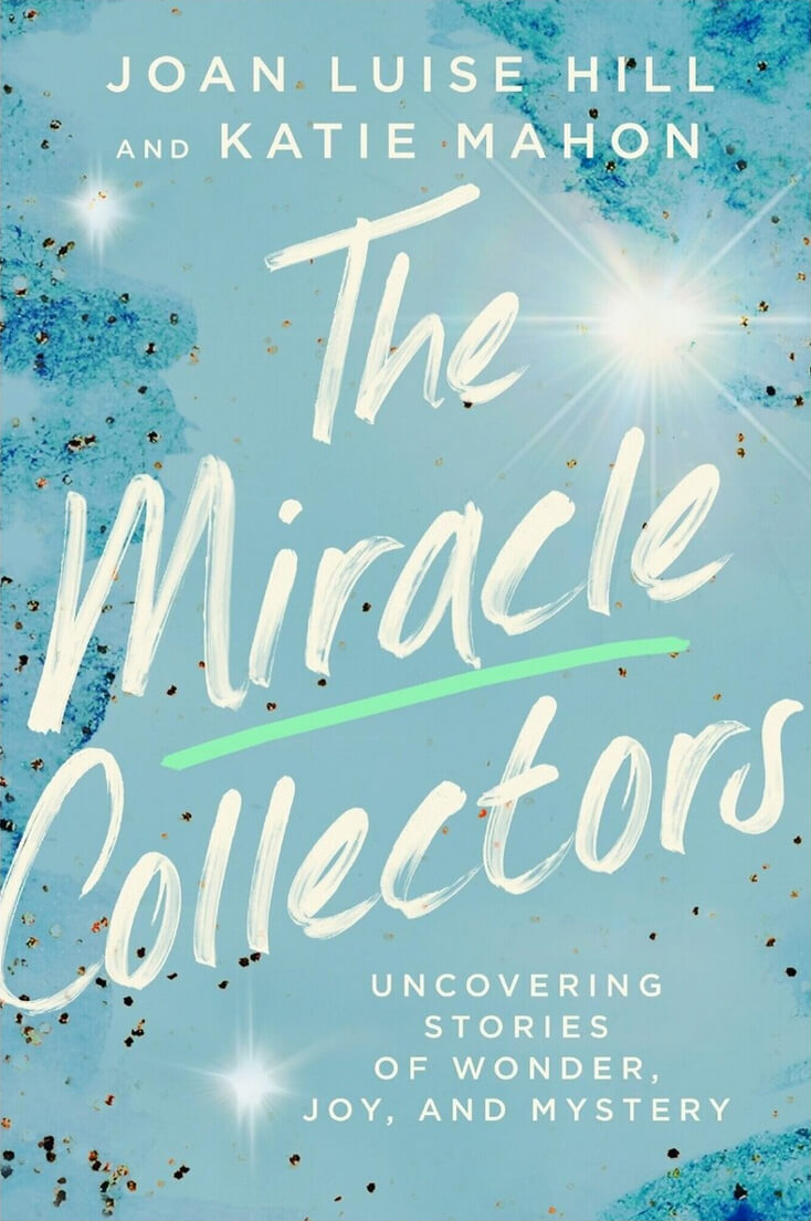 The Miracle Collectors: Joan Luise Hill and Katie Mahon