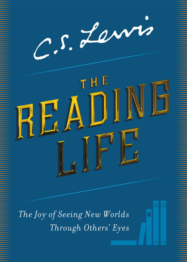 The Reading Life: C. S. Lewis